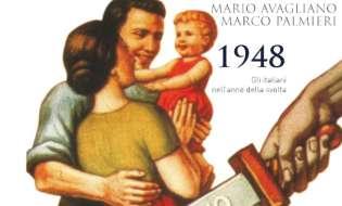 """""""1948 Gli italiani nell'anno della svolta"""" di Mario Avagliano e Marco Palmieri"""